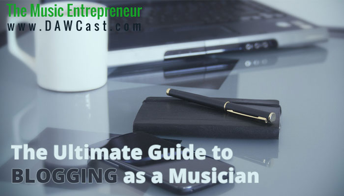 The Ultimate Guide to Blogging as a Musician