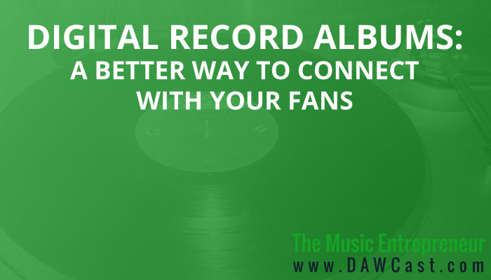 Digital Record Albums: a Better Way to Connect with Your Fans