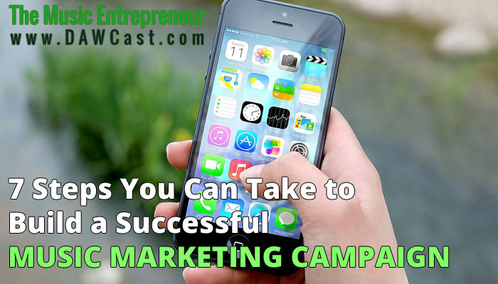 7 Steps You Can Take to Build a Successful Music Marketing Campaign