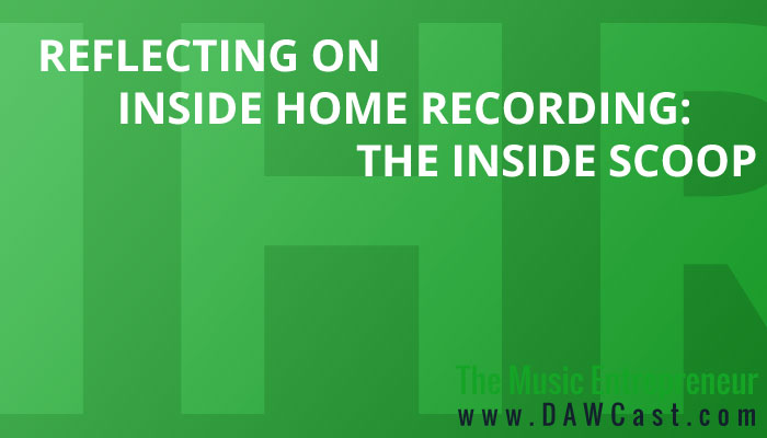 Reflecting On Inside Home Recording: The Inside Scoop