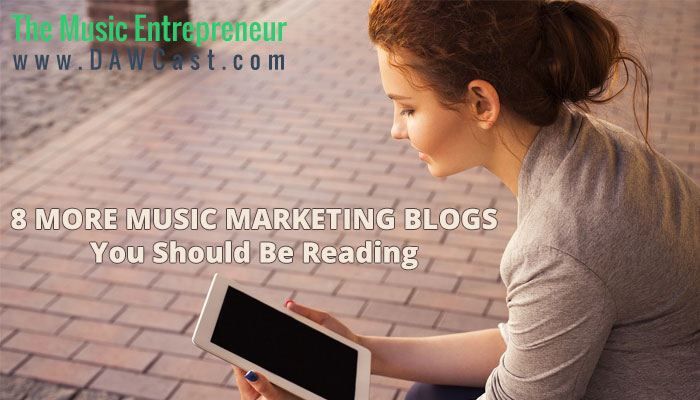 8 More Music Marketing Blogs You Should be Reading