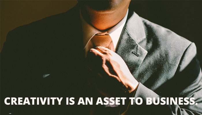 Creativity is an asset to business.