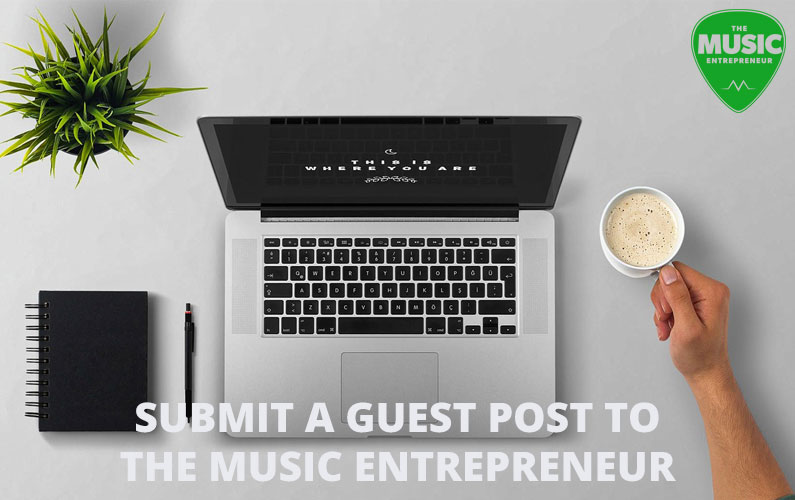 Submit a Guest Post to The Music Entrepreneur