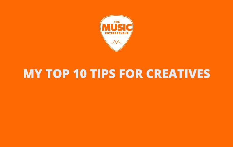 My Top 10 Tips for Creatives