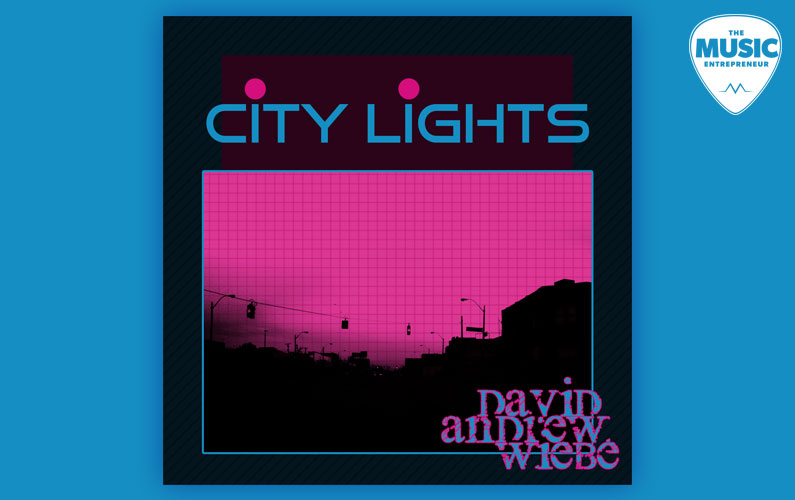 David Andrew Wiebe Releases New Single, City Lights