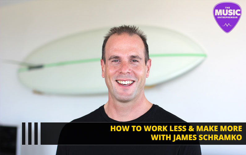 086 – How to Work Less & Make More as a Music Entrepreneur – with James Schramko of SuperFastBusiness